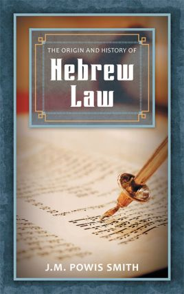The Origin and History of Hebrew Law. J. M. Powis Smith