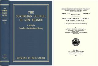 The Sovereign Council of New France A Study in Canadian Constitutional. Raymond Du Bois Cahall