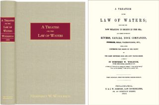 A Treatise of the Law of Waters; Including the Law Relating Rights. Humphry W. Woolrych