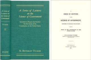 A Series of Lectures on the Science of Government, Intended to. N. Beverley Tucker