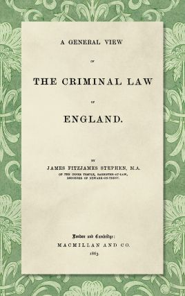 A General View of the Criminal Law of England. Sir James Fitzjames Stephen