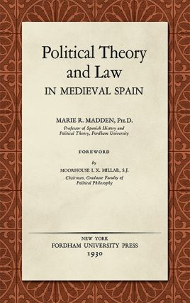 Political Theory and Law in Medieval Spain. Marie R. Madden