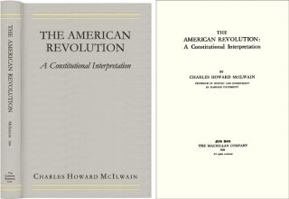 The American Revolution: A Constitutional Interpretation. Charles Howard McIlwain