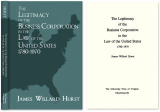 The Legitimacy of the Business Corporation in the Law of the United. James Willard Hurst