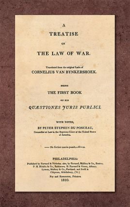 A Treatise on the Law of War. Cornelius van Bynkershoek, S. P. du Ponceau