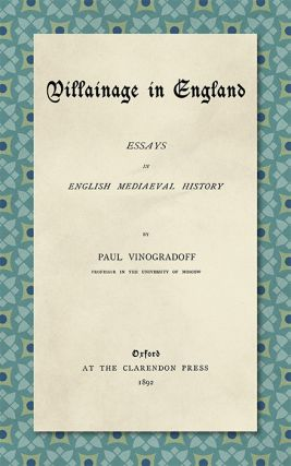 Villainage in England: Essays in English Mediaeval History. Sir Paul Vinogradoff.