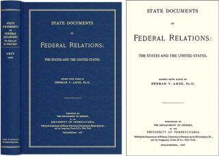 State Documents on Federal Relations: The States and the United States. Herman V. Ames.