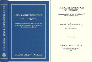 The Confederation of Europe theudy of the European Alliance 1813-1823. Walter Alison Phillips