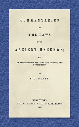 Commentaries on the Laws of the Ancient Hebrews with an. E. C. Wines.