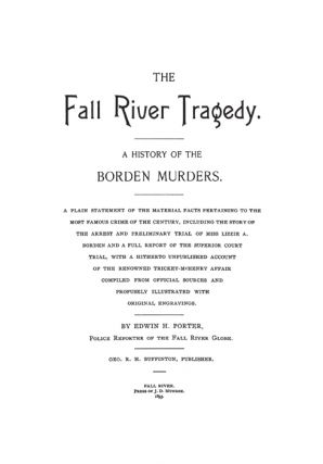 The Fall River Tragedy. A History of The Borden Murders. A Plain...