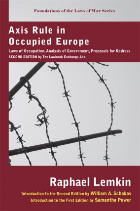 Axis Rule in Occupied Europe: Laws of Occupation, Analysis. Raphael Lemkin, Samatha Power, New...