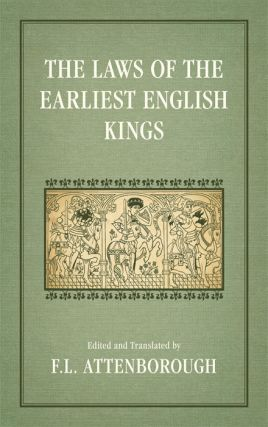 The Laws of the Earliest English Kings. F. L. Attenborough