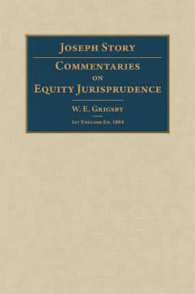 Commentaries on Equity Jurisprudence. 1884. First English edition. Joseph Story, W E. Grisgby.