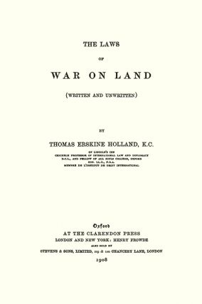 The Laws of War on Land (Written and Unwritten).