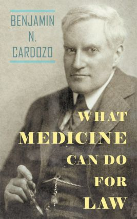 What Medicine Can Do For Law. Benjamin N. Cardozo