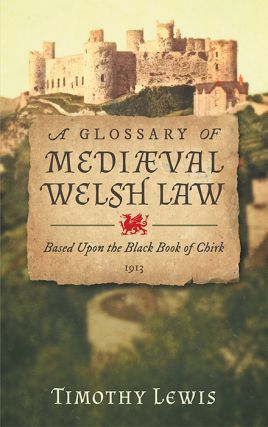 A Glossary of Mediaeval [Medieval] Welsh Law Based Upon the Black Book. Timothy Lewis.