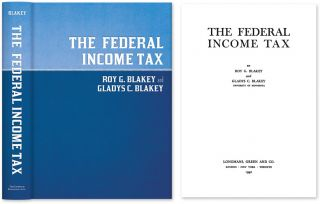 The Federal Income Tax. Roy G. Blakey, Gladys McAlpine Campbell Blakey