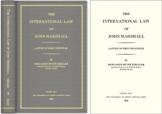 The International Law of John Marshall: A Study of First Principles. Benjamin Munn Ziegler.
