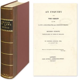 An Inquiry into the Origin of the Laws and Political Institutions of. George Spence.
