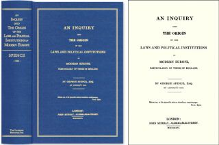 An Inquiry into the Origin of the Laws and Political Institutions. George Spence, Michael...