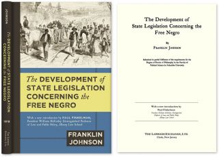 The Development of State Legislation Concerning the Free Negro. Franklin Johnson, Paul Finkelman, New Introd.
