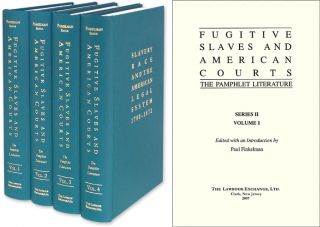 Fugitive Slaves and American Courts: The Pamphlet Literature. 4 Vols. Paul Finkelman