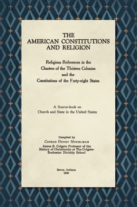 The American Constitutions and Religion: Religious References in. Conrad Henry Moehlman, Compiler
