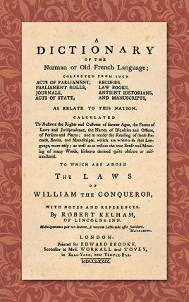 A Dictionary of the Norman or Old French Language; Collected From. Robert Kelham