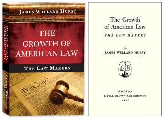 The Growth of American Law: The Law Makers. James Willard Hurst