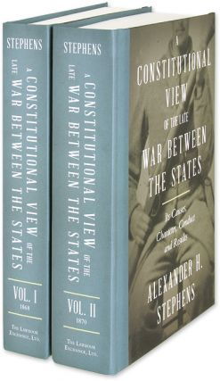 A Constitutional View of the Late War Between the States... 2 vols. Alexander H. Stephens