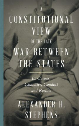 A Constitutional View of the Late War Between the States... 2 vols.