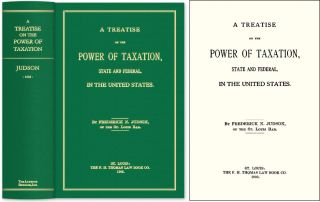A Treatise on the Power of Taxation State and Federal in the United. Frederick N. Judson