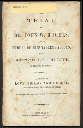 The Trial of Dr. John W. Hughes, for the Murder of Miss Tamzen Parsons. Trial, Dr. John W....