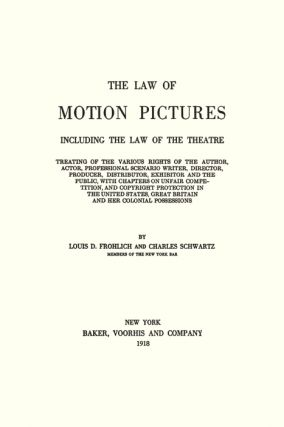 The Law of Motion Pictures Including the Law of the Theatre Treating