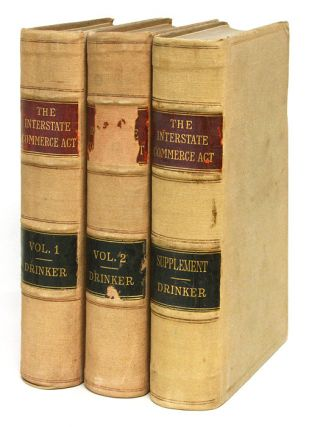 A Treatise on the Interstate Commerce Act and Digest of Decisions. Henry S. Drinker