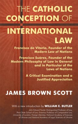 The Catholic Conception of International Law. Francisco de Vitoria. James Brown Scott, W. E....