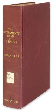 The Government's Hand in Business: Some Aspects of the Constitutional. Murray G. Lee