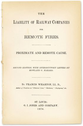 The Liability of Railway Companies for Remote Fires. Proximate and. Francis Wharton.