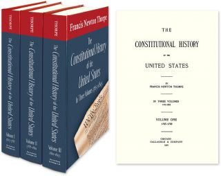 The Constitutional History of the United States. 3 Vols. 1765-1895. Francis Newton Thorpe