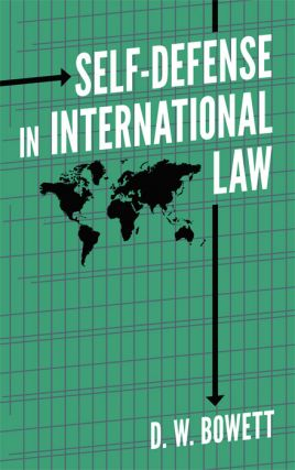 Self Defense in International Law. D. W. Bowett