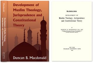 Development of Muslim Theology, Jurisprudence and Constitutional. Duncan B. Macdonald