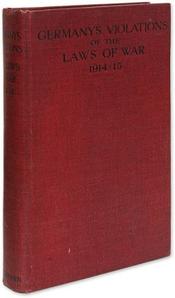 Germany's Violations of the Laws of War, 1914-1915: Compiled Under. J. O. P. Bland