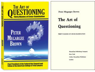 The Art of Questioning. Thirty Maxims of Cross Examination. PAPERBACK. Peter Megargee Brown