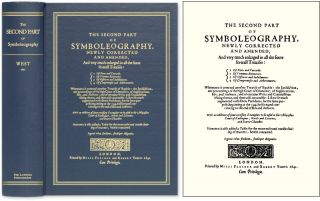 The Second Part of Symboleography, Newly Corrected and Amended, and. William West