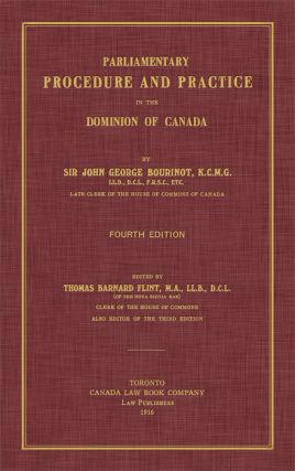 Parliamentary Procedure and Practice in the Dominion of Canada. 4th ed. Sir John George Bourinot, Thomas Barnard Flint ed.