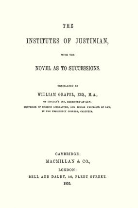 The Institutes of Justinian, with the Novel as to Successions.