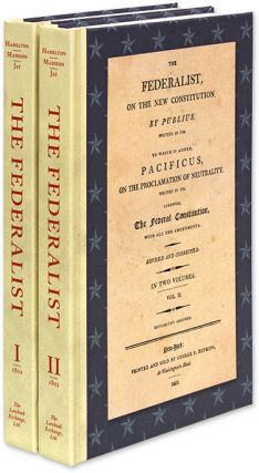 The Federalist, On the New Constitution:... 2d ed. 2 vols. 1802. Alexander Hamilton, James Madison, John Jay.