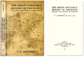 The Origin and Early History of Insurance Including The Contract. C. F. Trenerry, Ethel L. Gover...