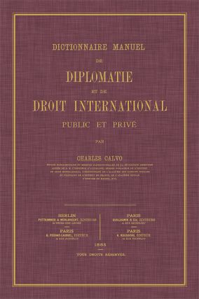 Dictionnaire Manuel de Diplomatie et de Droit International Public. Carlos Calvo
