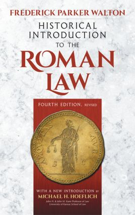 Historical Introduction to the Roman Law. 4th edition. Frederick Parker Walton, New Intro. M....